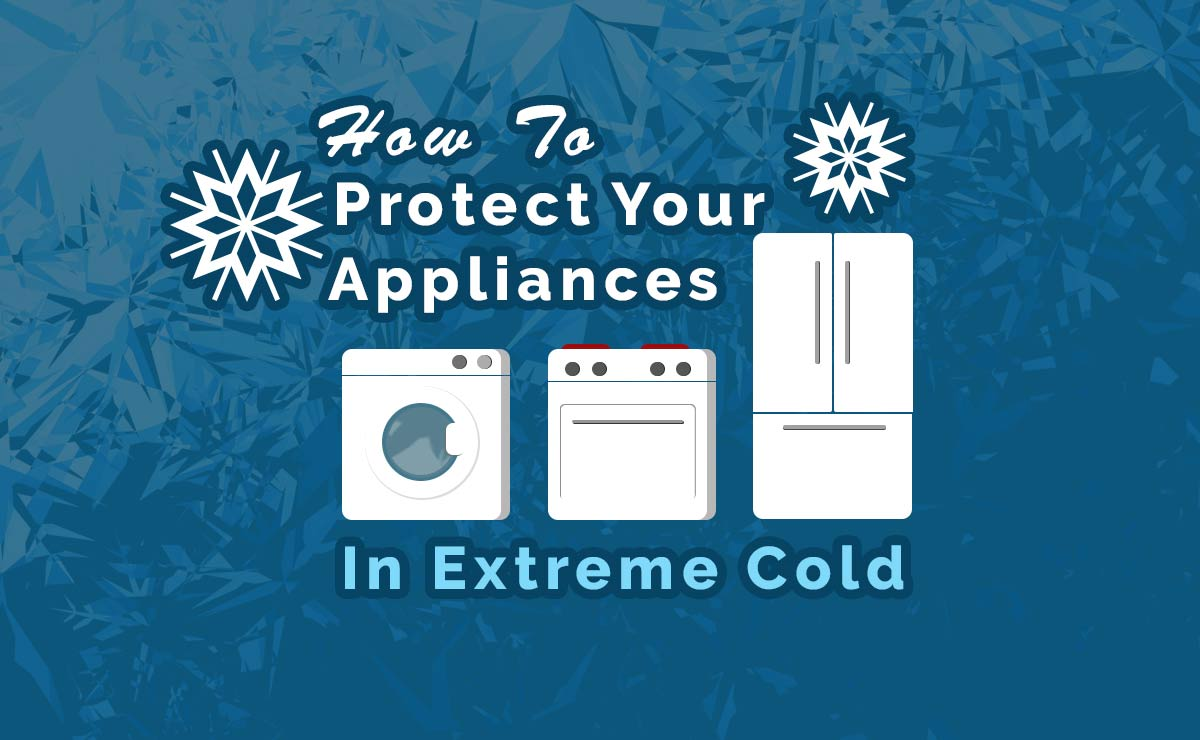 How To Protect Your Appliances in Extreme Cold